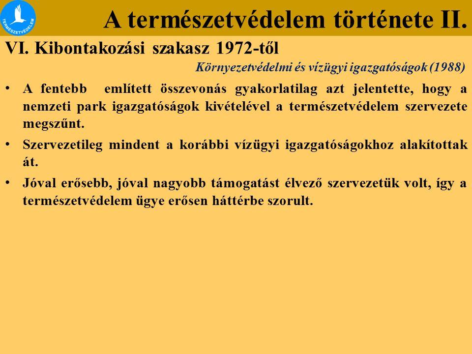 A természetvédelem története II. VI. Kibontakozási szakasz 1972-től A fentebb említett összevonás gyakorlatilag azt jelentette, hogy a nemzeti park ig