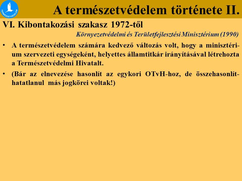 A természetvédelem története II. VI. Kibontakozási szakasz 1972-től A természetvédelem számára kedvező változás volt, hogy a minisztéri- um szervezeti