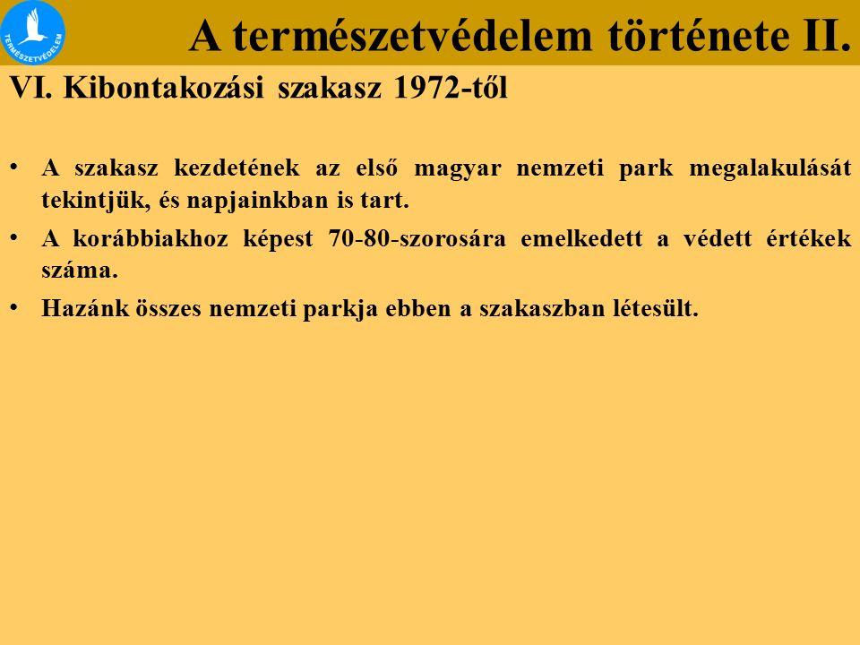 A természetvédelem története II. VI. Kibontakozási szakasz 1972-től A szakasz kezdetének az első magyar nemzeti park megalakulását tekintjük, és napja