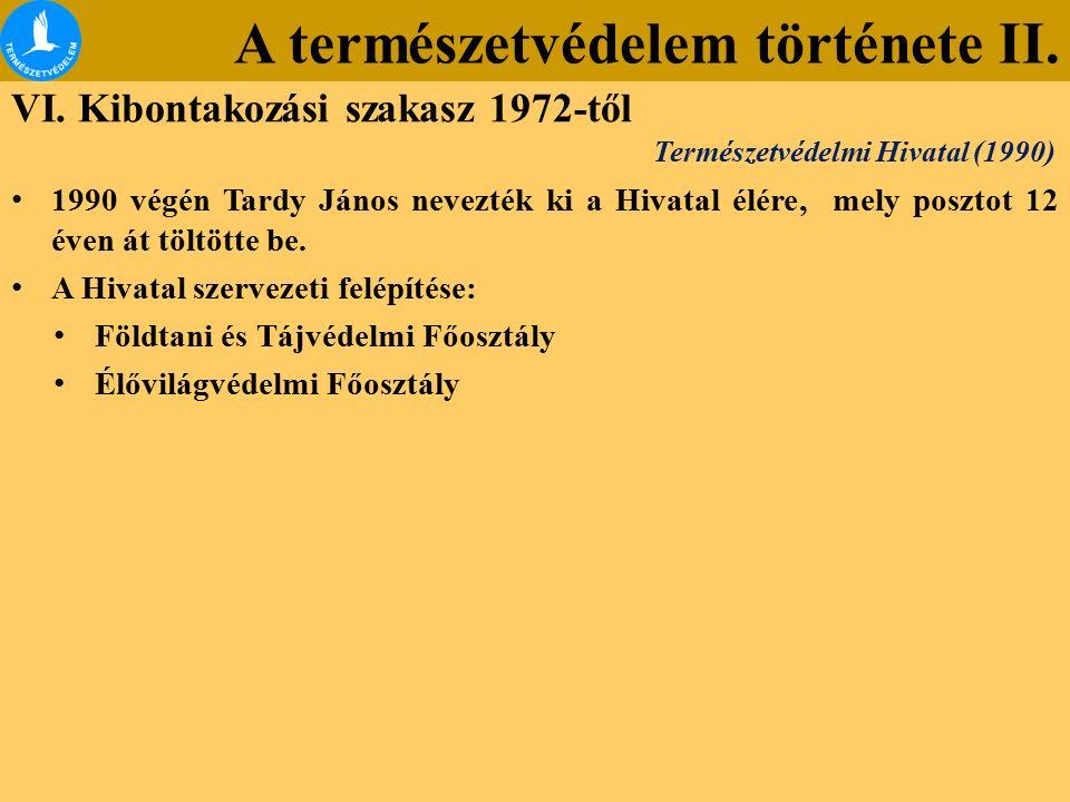 A természetvédelem története II. VI. Kibontakozási szakasz 1972-től 1990 végén Tardy János nevezték ki a Hivatal élére, mely posztot 12 éven át töltöt
