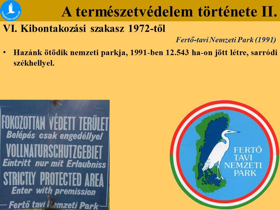 A természetvédelem története II. VI. Kibontakozási szakasz 1972-től Hazánk ötödik nemzeti parkja, 1991-ben 12.543 ha-on jött létre, sarródi székhellye