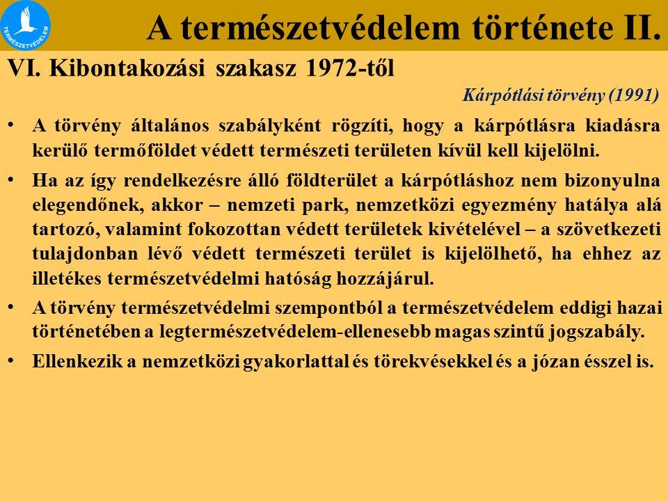 A természetvédelem története II. VI. Kibontakozási szakasz 1972-től A törvény általános szabályként rögzíti, hogy a kárpótlásra kiadásra kerülő termőf
