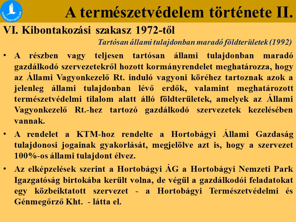 A természetvédelem története II. VI. Kibontakozási szakasz 1972-től A részben vagy teljesen tartósan állami tulajdonban maradó gazdálkodó szervezetekr