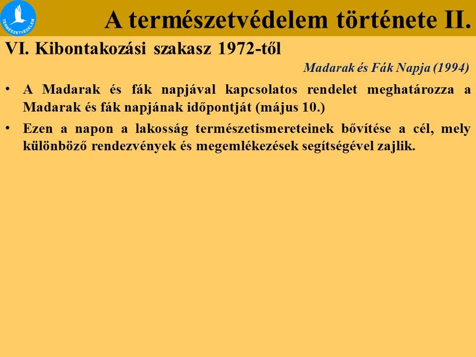 A természetvédelem története II. VI. Kibontakozási szakasz 1972-től A Madarak és fák napjával kapcsolatos rendelet meghatározza a Madarak és fák napjá