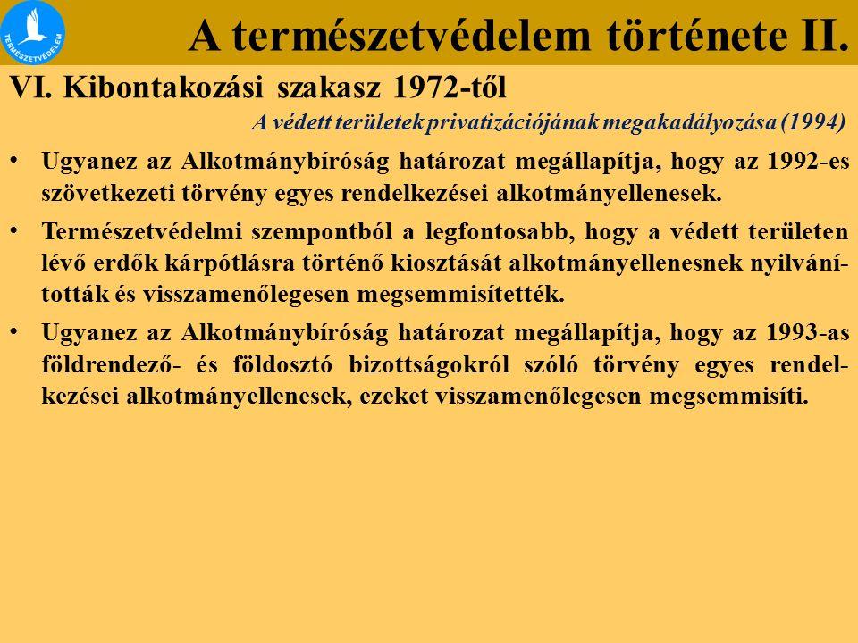 A természetvédelem története II. VI. Kibontakozási szakasz 1972-től Ugyanez az Alkotmánybíróság határozat megállapítja, hogy az 1992-es szövetkezeti t