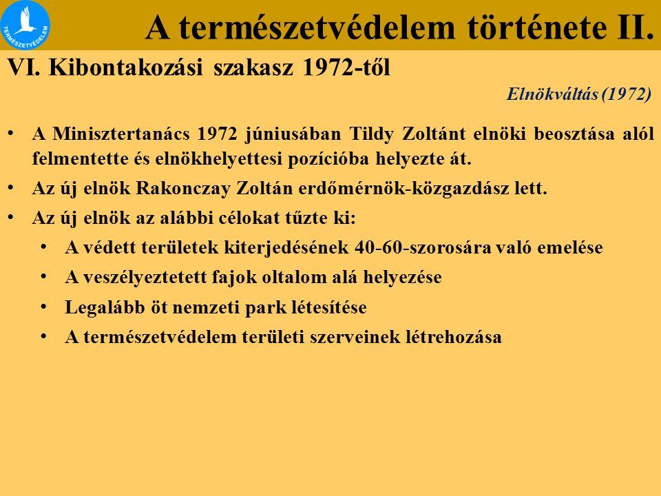 A természetvédelem története II. VI. Kibontakozási szakasz 1972-től A Minisztertanács 1972 júniusában Tildy Zoltánt elnöki beosztása alól felmentette