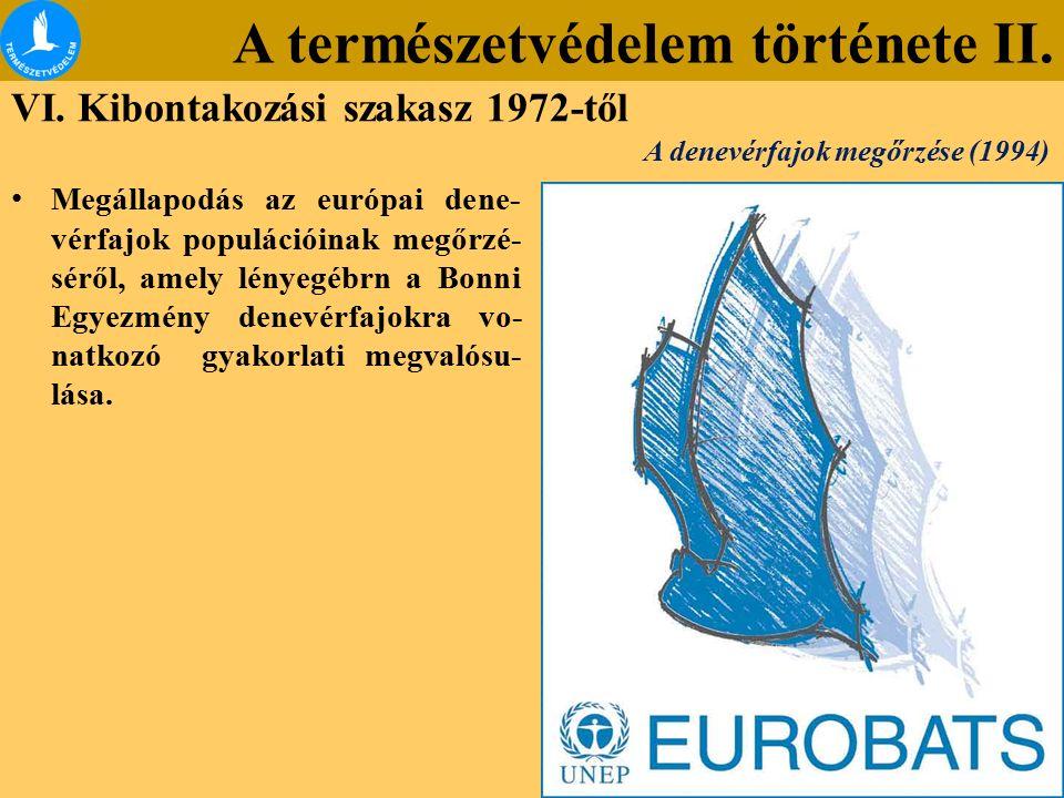 A természetvédelem története II. VI. Kibontakozási szakasz 1972-től Megállapodás az európai dene- vérfajok populációinak megőrzé- séről, amely lényegé