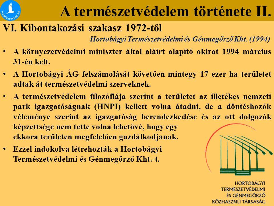 A természetvédelem története II. VI. Kibontakozási szakasz 1972-től A környezetvédelmi miniszter által aláírt alapító okirat 1994 március 31-én kelt.