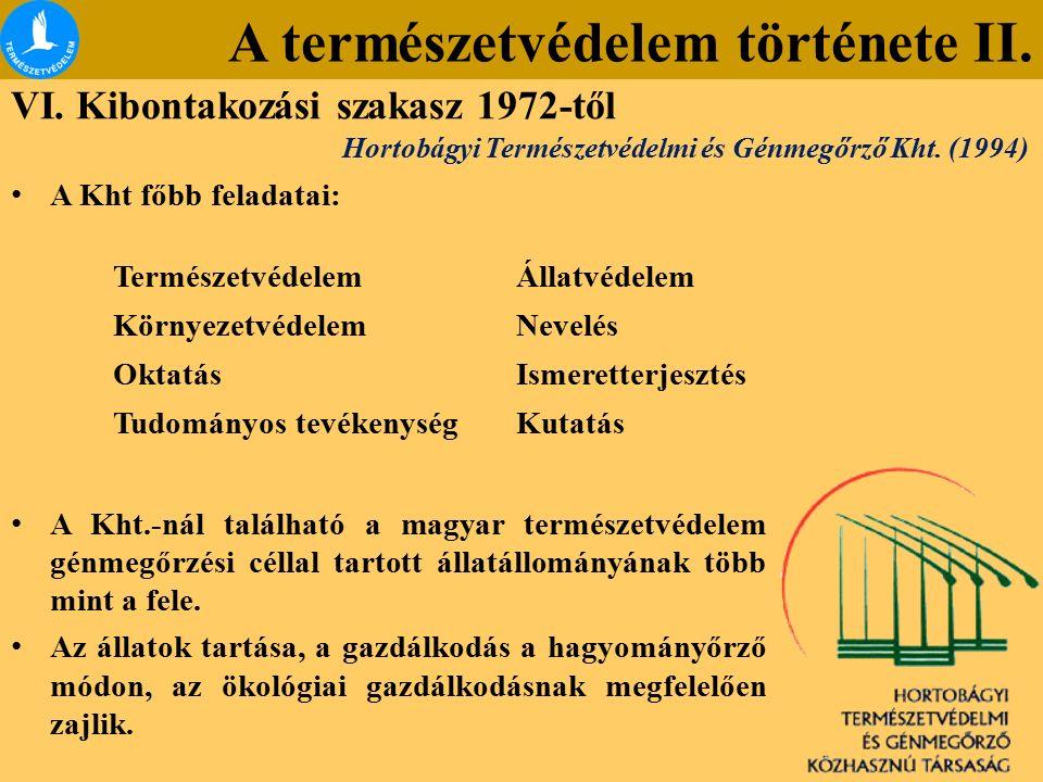 A természetvédelem története II. VI. Kibontakozási szakasz 1972-től A Kht főbb feladatai: A Kht.-nál található a magyar természetvédelem génmegőrzési