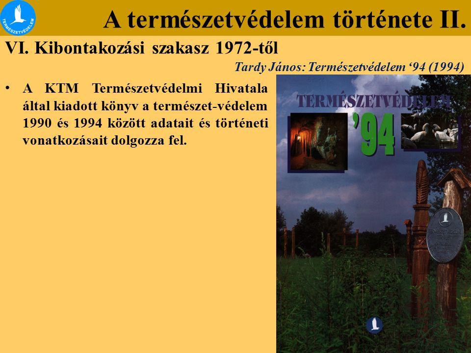 A természetvédelem története II. VI. Kibontakozási szakasz 1972-től A KTM Természetvédelmi Hivatala által kiadott könyv a természet-védelem 1990 és 19