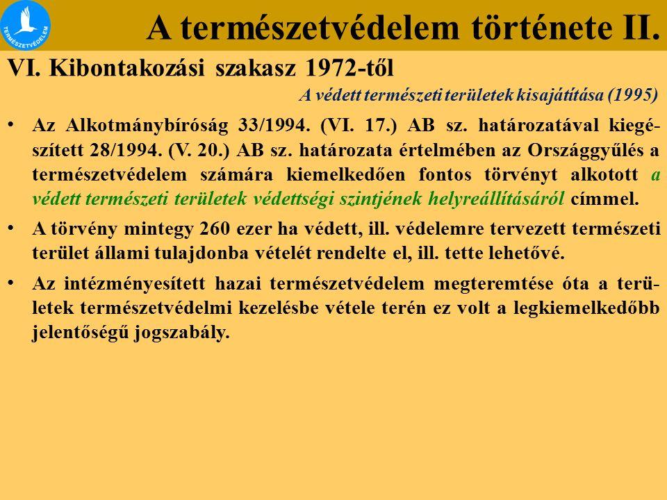 A természetvédelem története II. VI. Kibontakozási szakasz 1972-től Az Alkotmánybíróság 33/1994. (VI. 17.) AB sz. határozatával kiegé- szített 28/1994