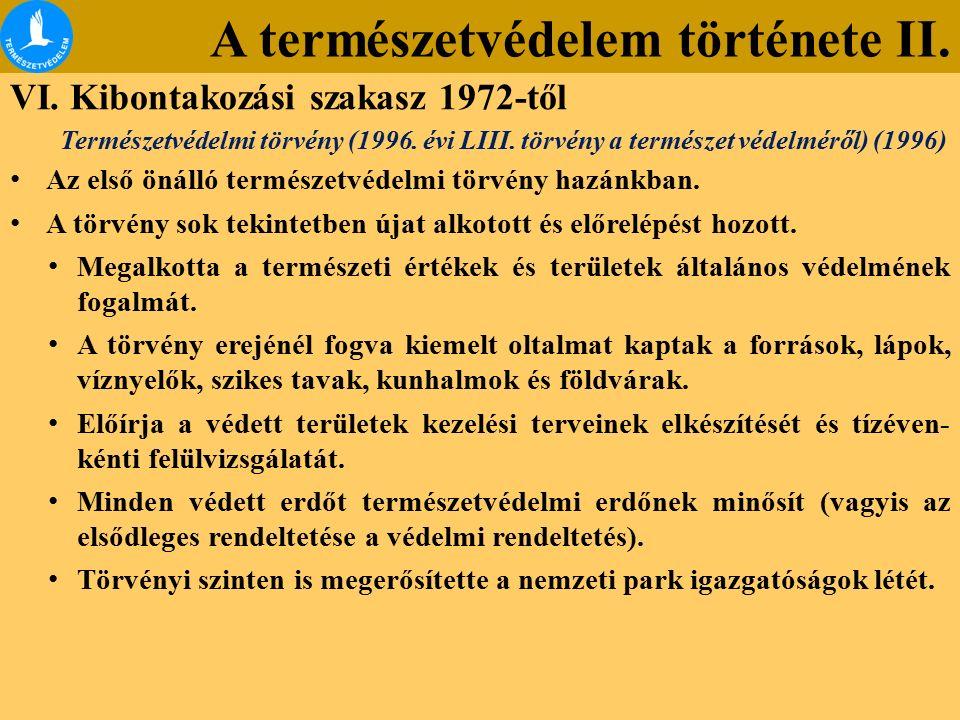 A természetvédelem története II. VI. Kibontakozási szakasz 1972-től Természetvédelmi törvény (1996. évi LIII. törvény a természet védelméről) (1996) A