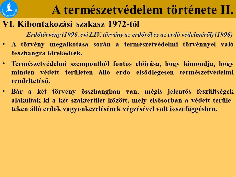 A természetvédelem története II. VI. Kibontakozási szakasz 1972-től Erdőtörvény (1996. évi LIV. törvény az erdőről és az erdő védelméről) (1996) A tör