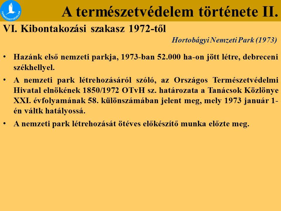 A természetvédelem története II. VI. Kibontakozási szakasz 1972-től Hazánk első nemzeti parkja, 1973-ban 52.000 ha-on jött létre, debreceni székhellye