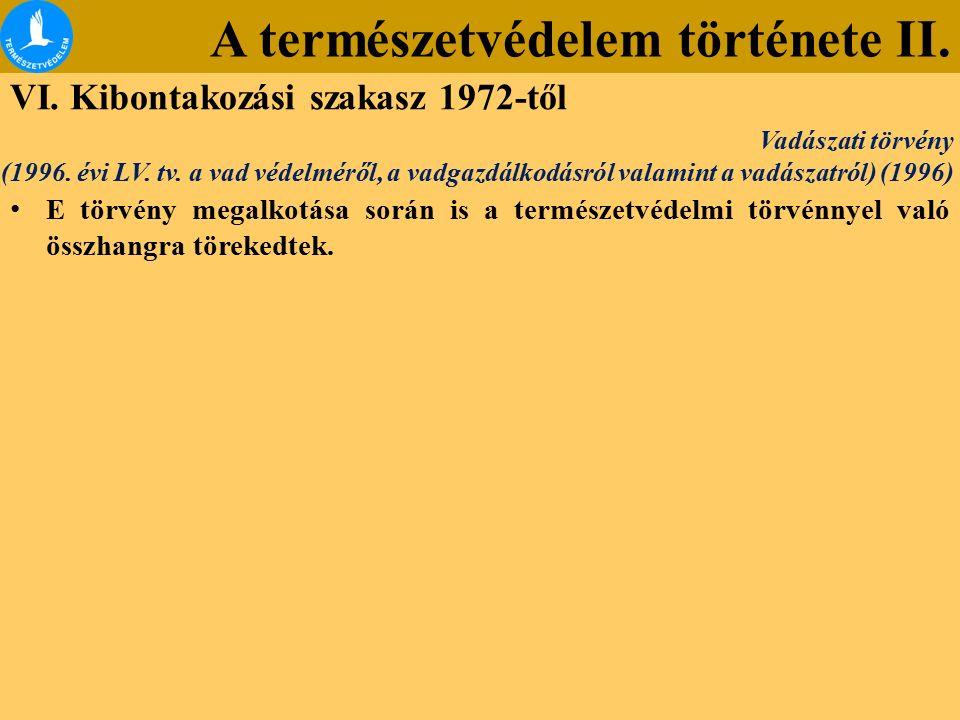 A természetvédelem története II. VI. Kibontakozási szakasz 1972-től Vadászati törvény (1996. évi LV. tv. a vad védelméről, a vadgazdálkodásról valamin