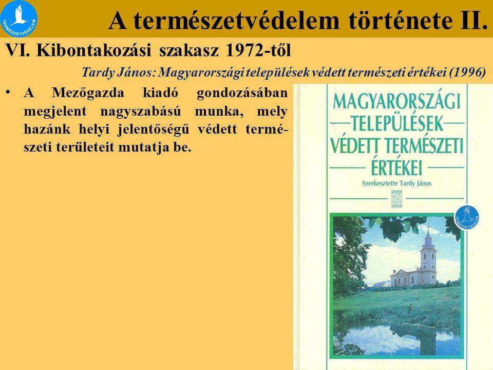 A természetvédelem története II. VI. Kibontakozási szakasz 1972-től Tardy János: Magyarországi települések védett természeti értékei (1996) A Mezőgazd