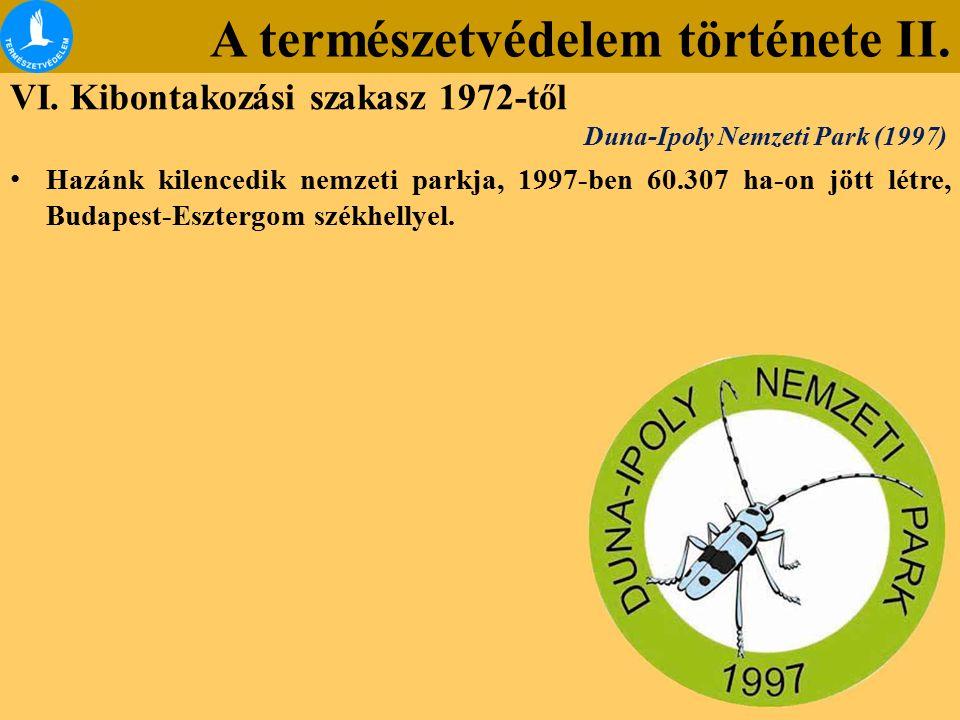 A természetvédelem története II. VI. Kibontakozási szakasz 1972-től Hazánk kilencedik nemzeti parkja, 1997-ben 60.307 ha-on jött létre, Budapest-Eszte