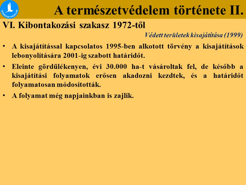 A természetvédelem története II. VI. Kibontakozási szakasz 1972-től A kisajátítással kapcsolatos 1995-ben alkotott törvény a kisajátítások lebonyolítá