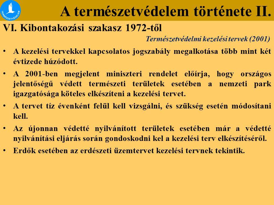 A természetvédelem története II. VI. Kibontakozási szakasz 1972-től A kezelési tervekkel kapcsolatos jogszabály megalkotása több mint két évtizede húz