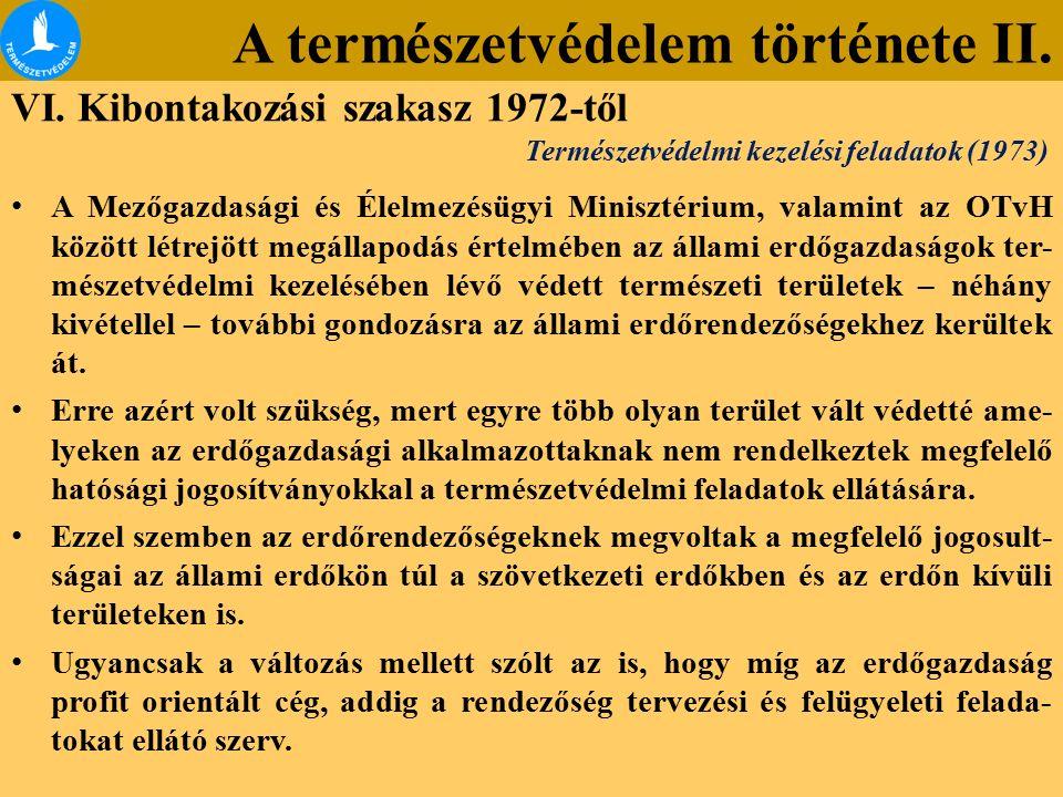 A természetvédelem története II. VI. Kibontakozási szakasz 1972-től A Mezőgazdasági és Élelmezésügyi Minisztérium, valamint az OTvH között létrejött m