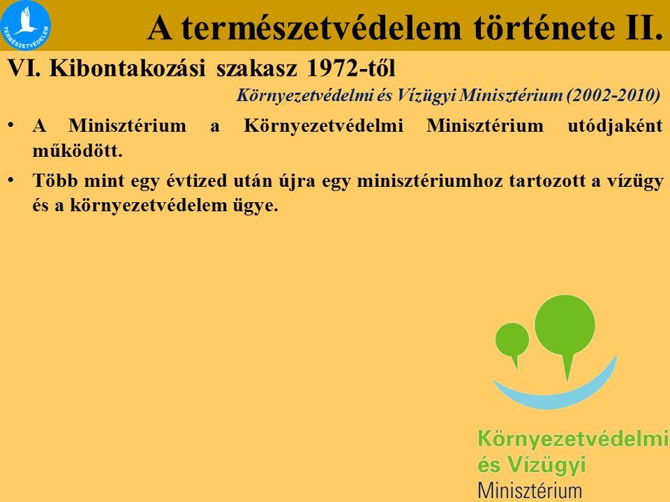 A természetvédelem története II. VI. Kibontakozási szakasz 1972-től A Minisztérium a Környezetvédelmi Minisztérium utódjaként működött. Több mint egy