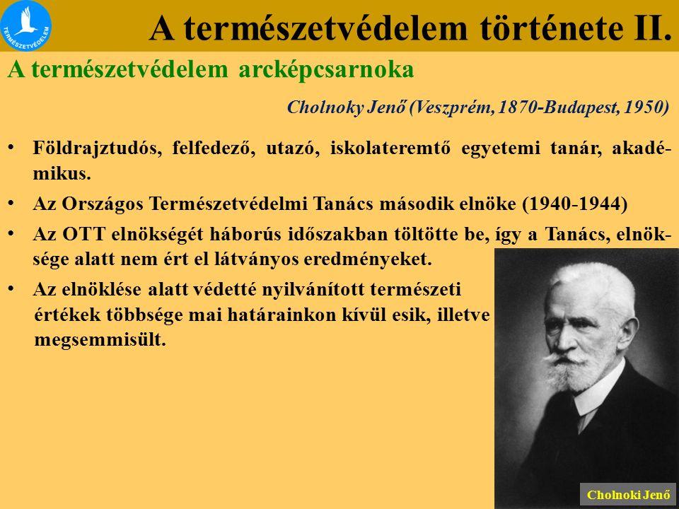 A természetvédelem története II. Cholnoky Jenő (Veszprém, 1870-Budapest, 1950) Cholnoki Jenő Földrajztudós, felfedező, utazó, iskolateremtő egyetemi t