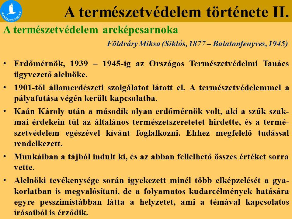 A természetvédelem története II. Földváry Miksa (Siklós, 1877 – Balatonfenyves, 1945) Erdőmérnök, 1939 – 1945-ig az Országos Természetvédelmi Tanács ü