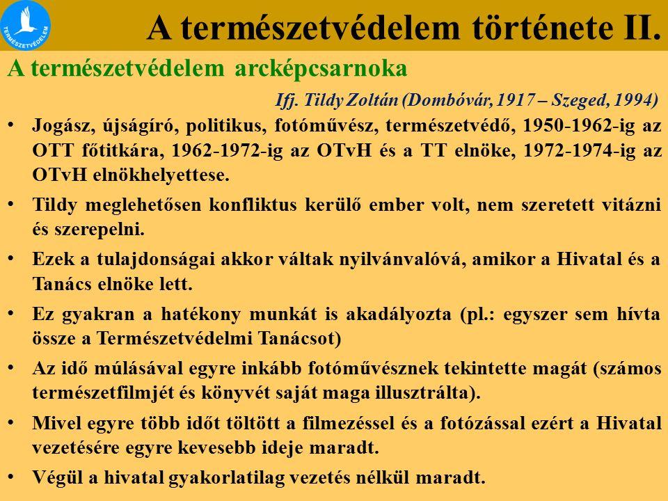 A természetvédelem története II. Ifj. Tildy Zoltán (Dombóvár, 1917 – Szeged, 1994) Jogász, újságíró, politikus, fotóművész, természetvédő, 1950-1962-i
