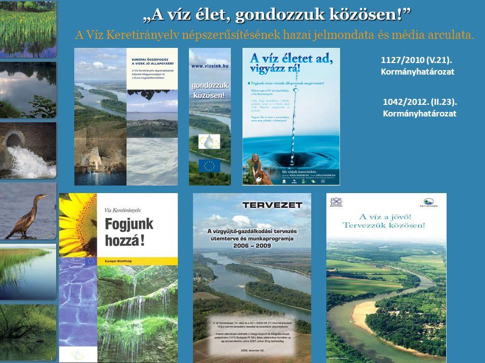 """""""A víz élet, gondozzuk közösen!"""" A Víz Keretirányelv népszerűsítésének hazai jelmondata és média arculata. 1127/2010 (V.21). Kormányhatározat 1042/201"""