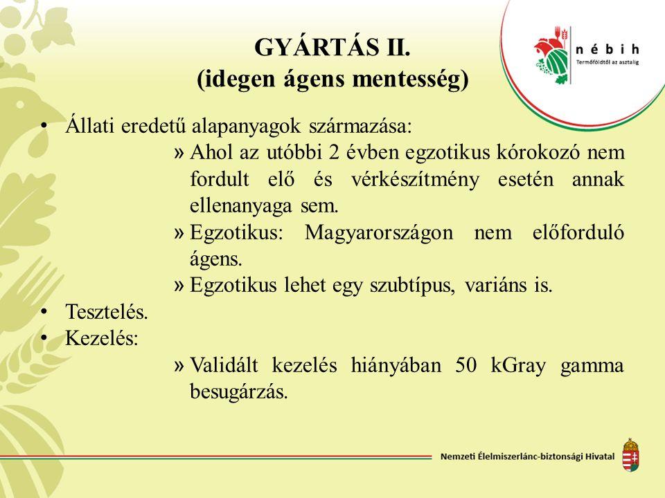 GYÁRTÁS II. (idegen ágens mentesség) Állati eredetű alapanyagok származása: » Ahol az utóbbi 2 évben egzotikus kórokozó nem fordult elő és vérkészítmé