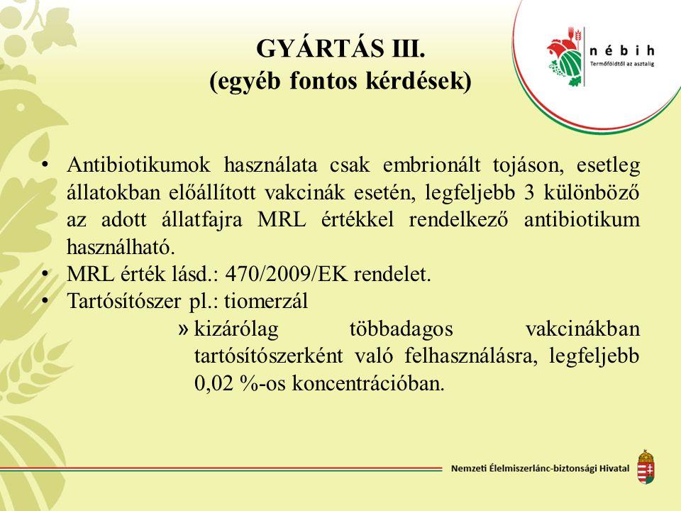 GYÁRTÁS III. (egyéb fontos kérdések) Antibiotikumok használata csak embrionált tojáson, esetleg állatokban előállított vakcinák esetén, legfeljebb 3 k