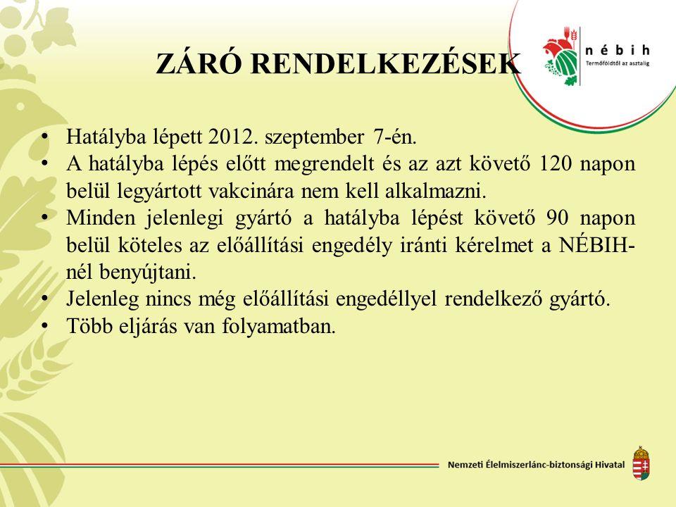ZÁRÓ RENDELKEZÉSEK Hatályba lépett 2012. szeptember 7-én. A hatályba lépés előtt megrendelt és az azt követő 120 napon belül legyártott vakcinára nem