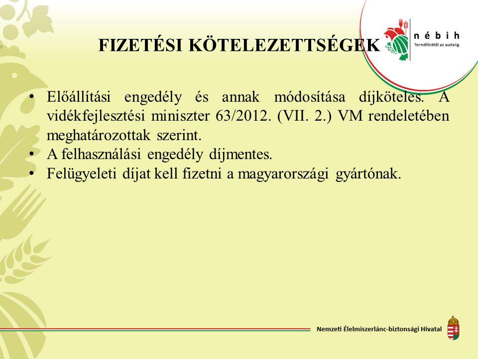 FIZETÉSI KÖTELEZETTSÉGEK Előállítási engedély és annak módosítása díjköteles. A vidékfejlesztési miniszter 63/2012. (VII. 2.) VM rendeletében meghatár