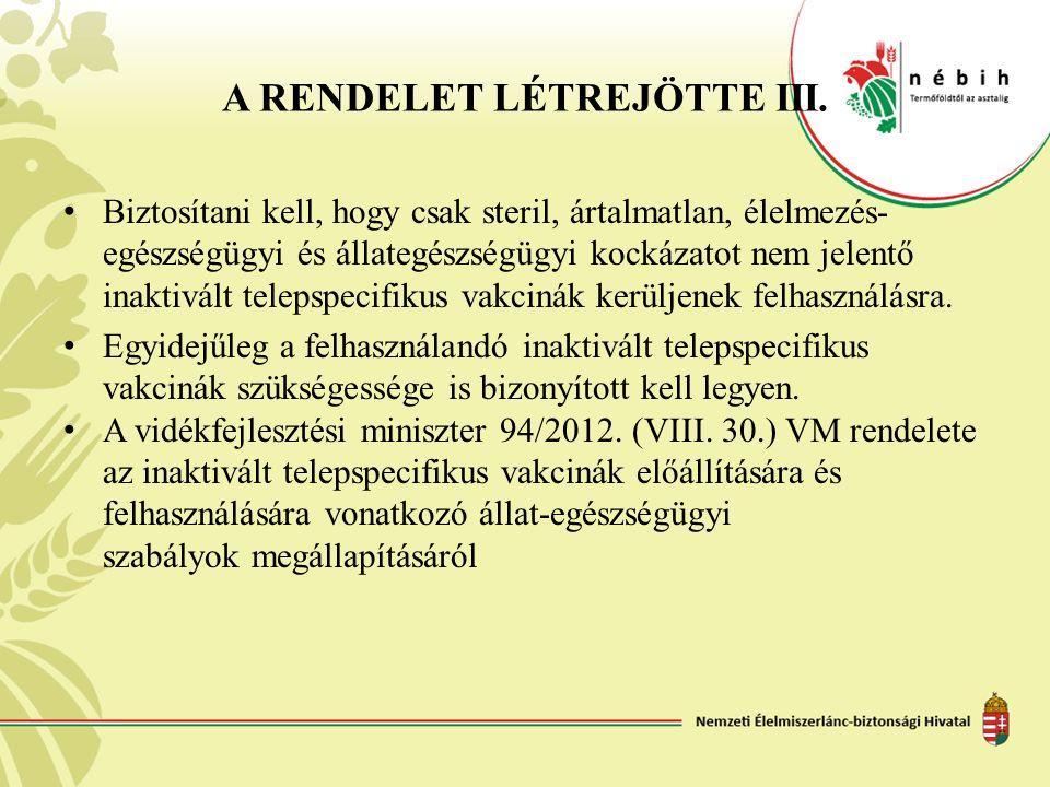 A RENDELET LÉTREJÖTTE III. Biztosítani kell, hogy csak steril, ártalmatlan, élelmezés- egészségügyi és állategészségügyi kockázatot nem jelentő inakti