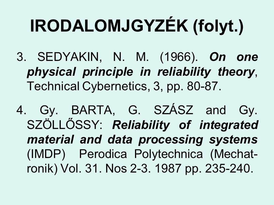 IRODALOMJGYZÉK (folyt.) 3. SEDYAKIN, N. M. (1966). On one physical principle in reliability theory, Technical Cybernetics, 3, pp. 80-87. 4. Gy. BARTA,