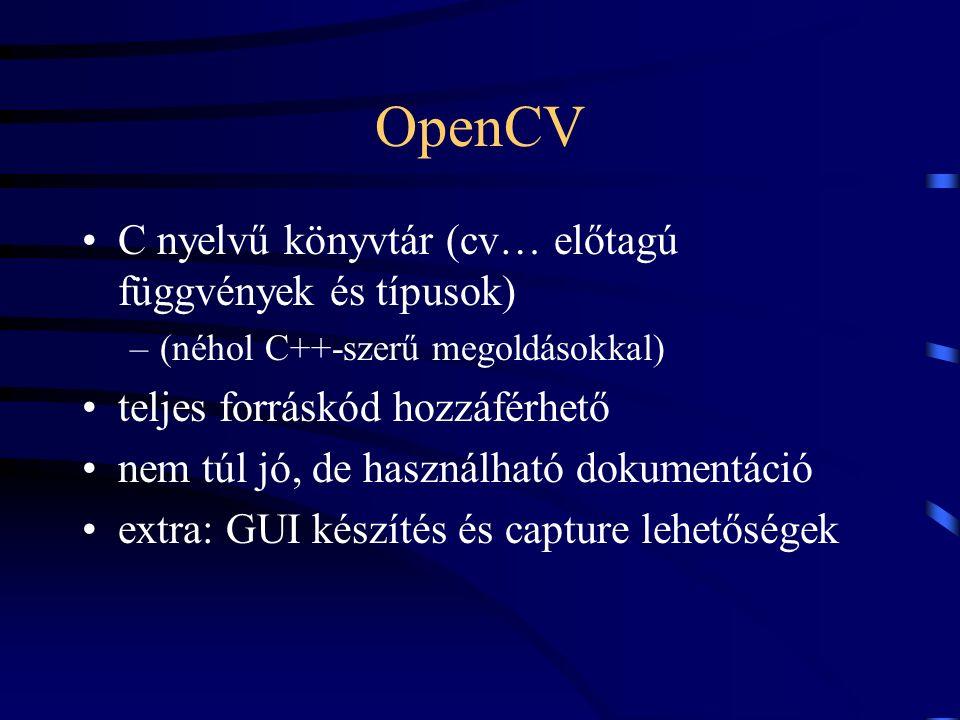 OpenCV C nyelvű könyvtár (cv… előtagú függvények és típusok) –(néhol C++-szerű megoldásokkal) teljes forráskód hozzáférhető nem túl jó, de használható