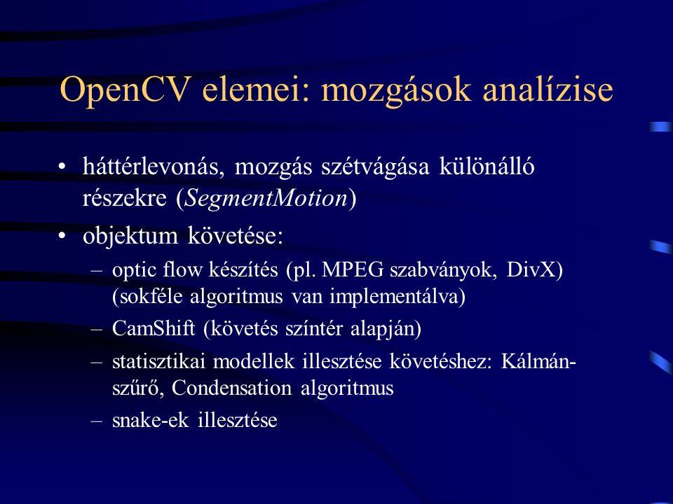 OpenCV elemei: mozgások analízise háttérlevonás, mozgás szétvágása különálló részekre (SegmentMotion) objektum követése: –optic flow készítés (pl. MPE