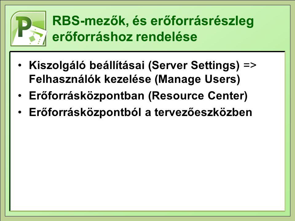 RBS-mezők, és erőforrásrészleg erőforráshoz rendelése Kiszolgáló beállításai (Server Settings) => Felhasználók kezelése (Manage Users) Erőforrásközpontban (Resource Center) Erőforrásközpontból a tervezőeszközben