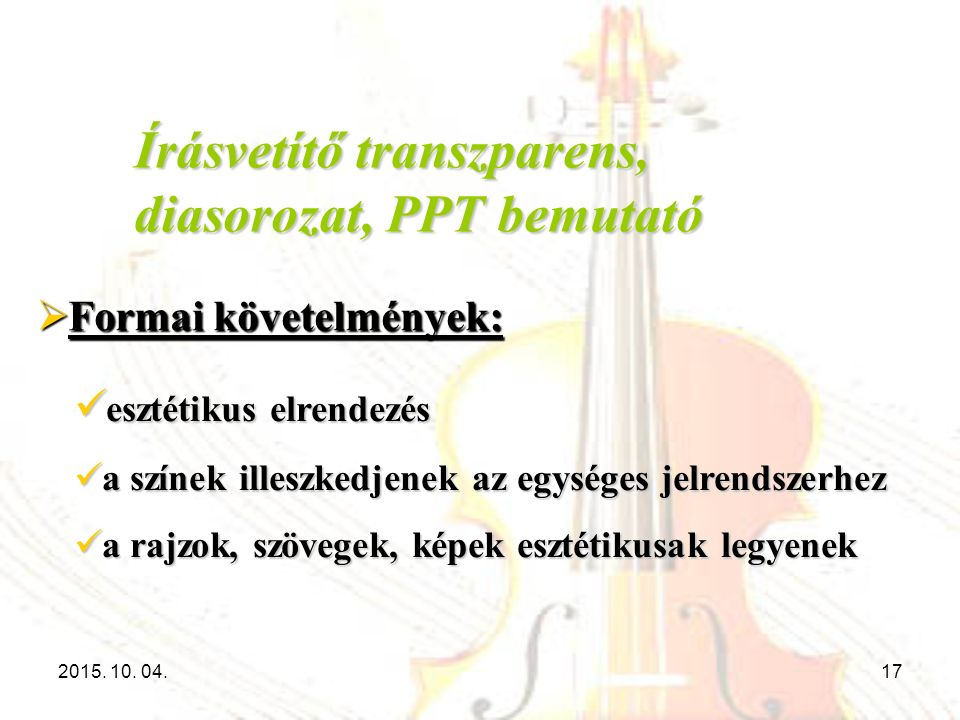 Írásvetítő transzparens, diasorozat, PPT bemutató  Formai követelmények: esztétikus elrendezés esztétikus elrendezés a színek illeszkedjenek az egysé