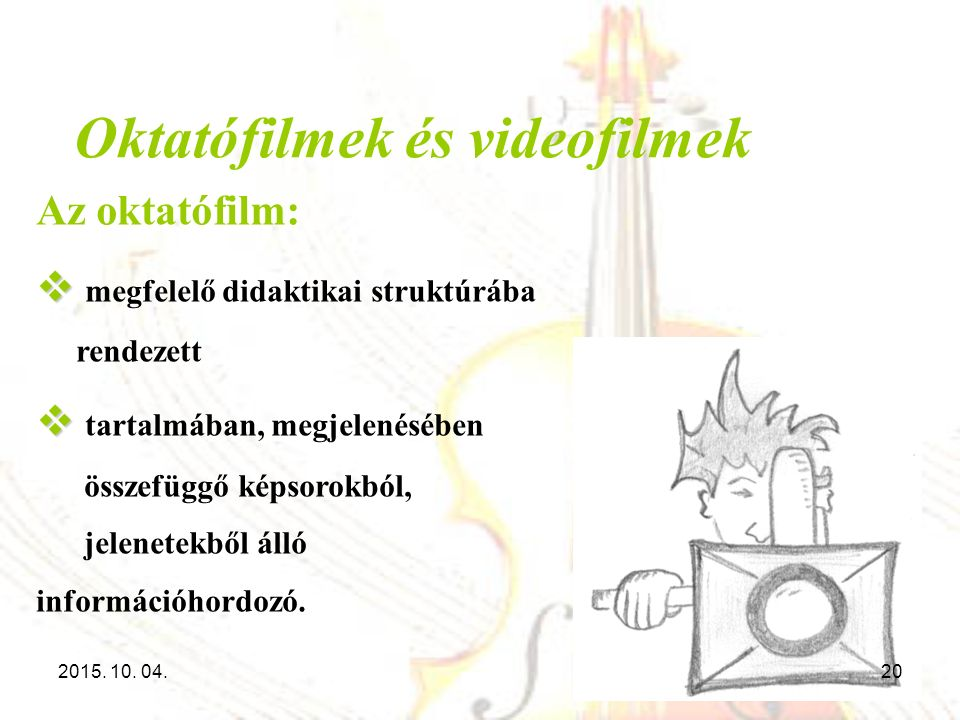 Oktatófilmek és videofilmek Az oktatófilm:   megfelelő didaktikai struktúrába rendezett   tartalmában, megjelenésében összefüggő képsorokból, jele