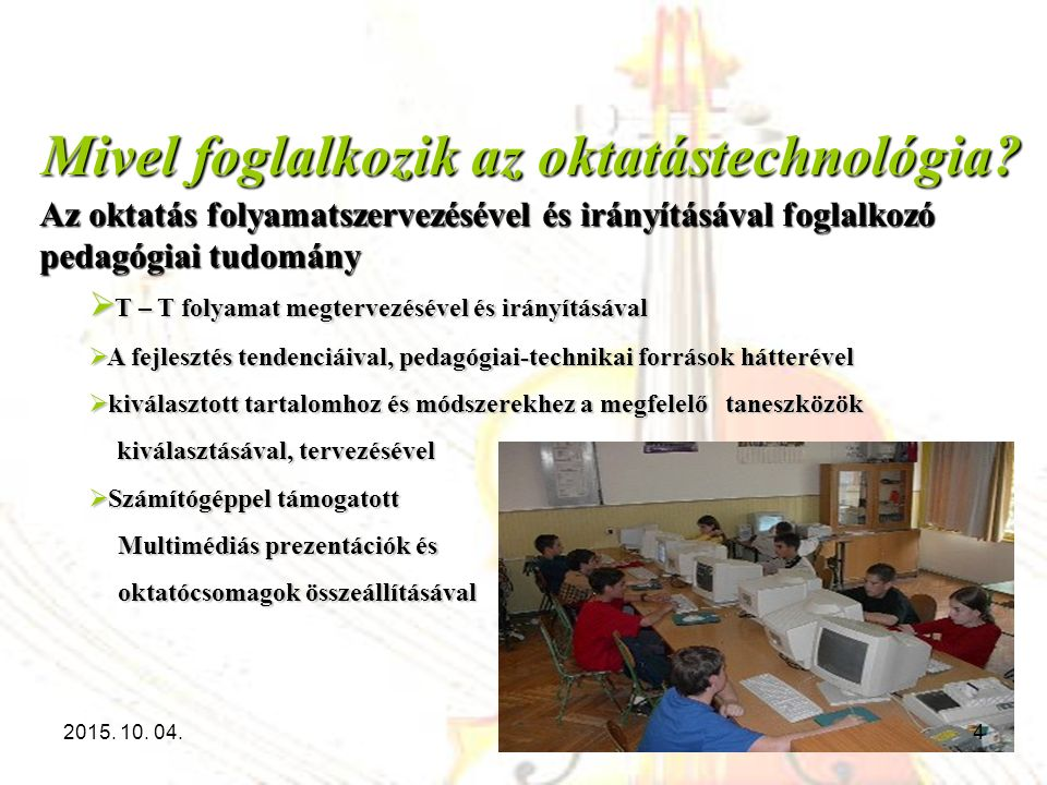  T – T folyamat megtervezésével és irányításával  A fejlesztés tendenciáival, pedagógiai-technikai források hátterével  kiválasztott tartalomhoz és