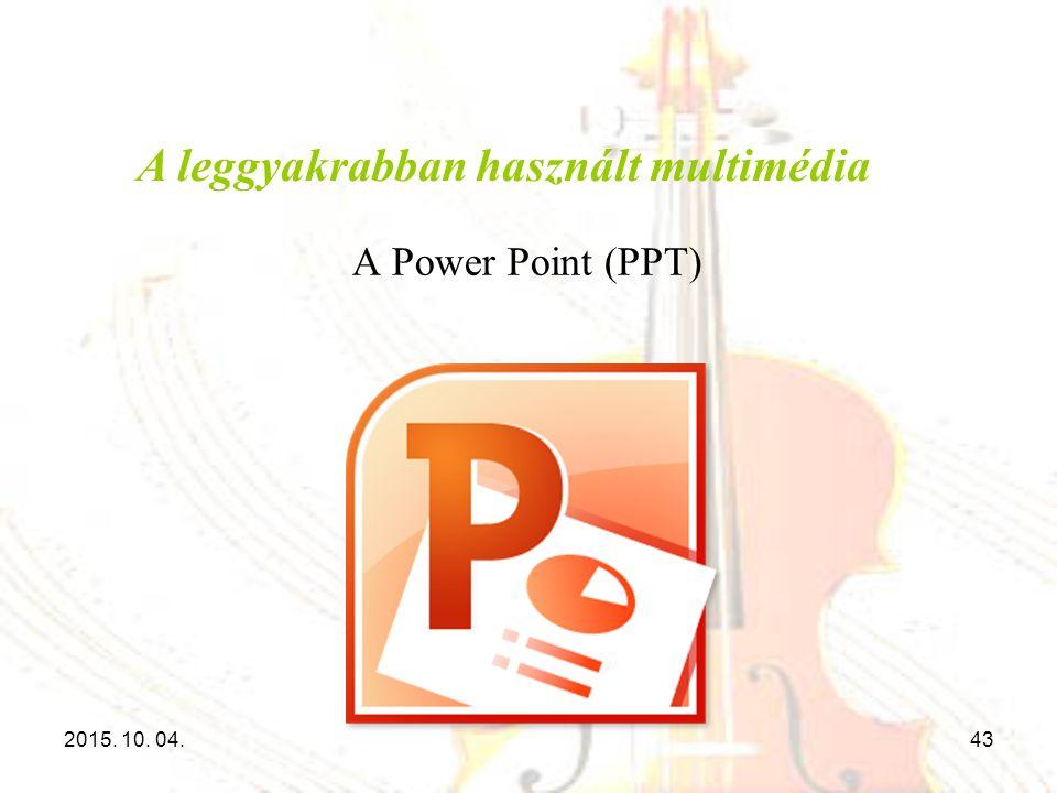 A leggyakrabban használt multimédia A Power Point (PPT) 2015. 10. 04.43