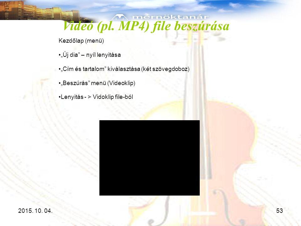 """Videó (pl. MP4) file beszúrása 2015. 10. 04.53 Kezdőlap (menü) """"Új dia"""" – nyíl lenyitása """"Cím és tartalom"""" kiválasztása (két szövegdoboz) """"Beszúrás"""" m"""