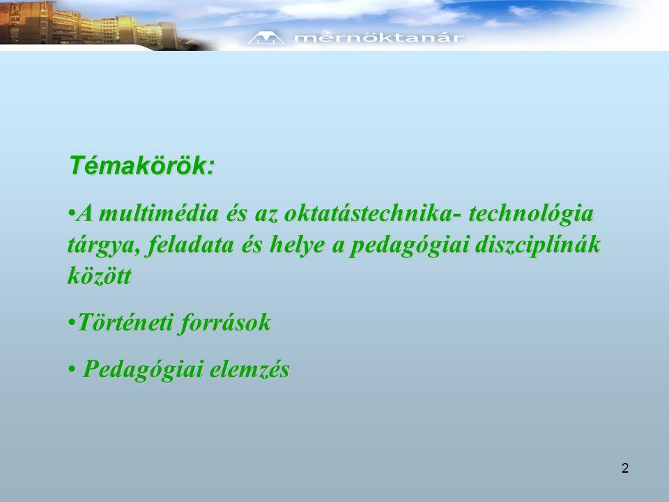Témakörök: A multimédia és az oktatástechnika- technológia tárgya, feladata és helye a pedagógiai diszciplínák közöttA multimédia és az oktatástechnik