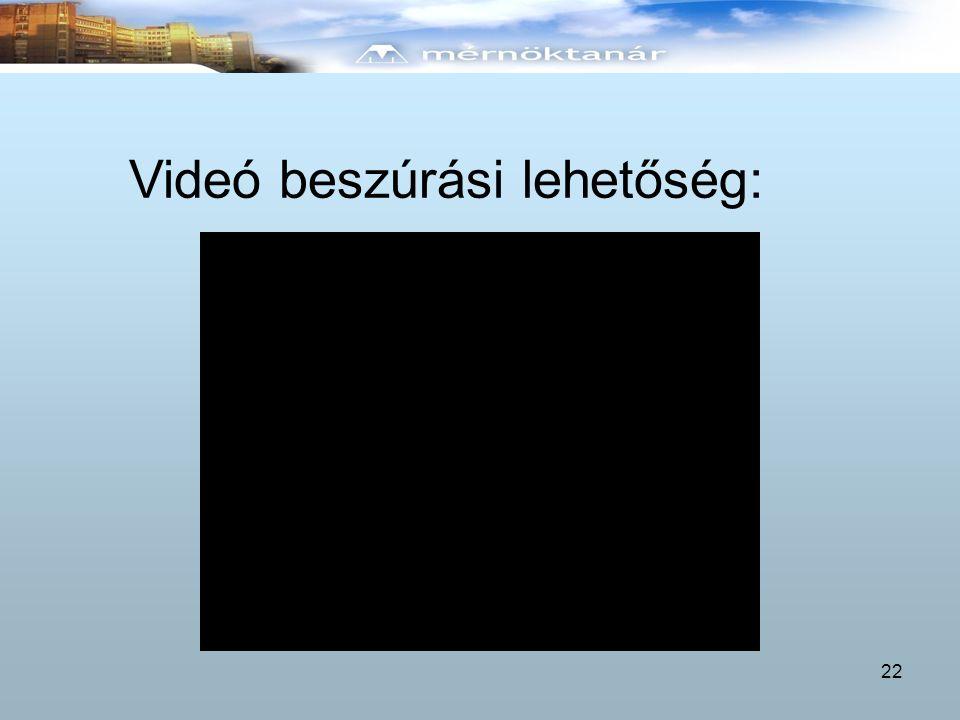 22 Videó beszúrási lehetőség: