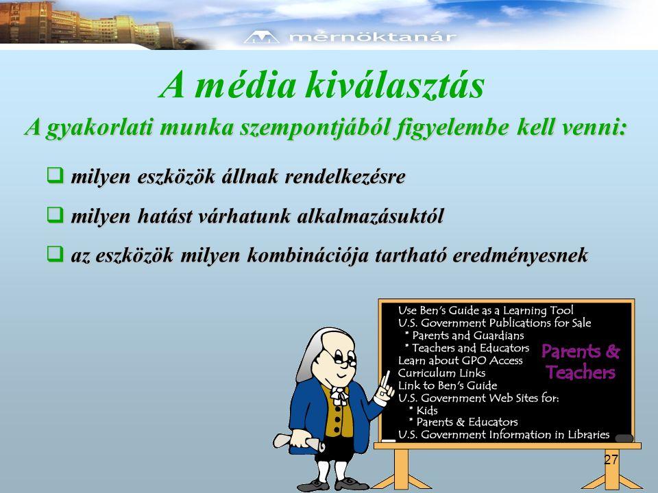 A média kiválasztás A gyakorlati munka szempontjából figyelembe kell venni:  milyen eszközök állnak rendelkezésre  milyen hatást várhatunk alkalmazá
