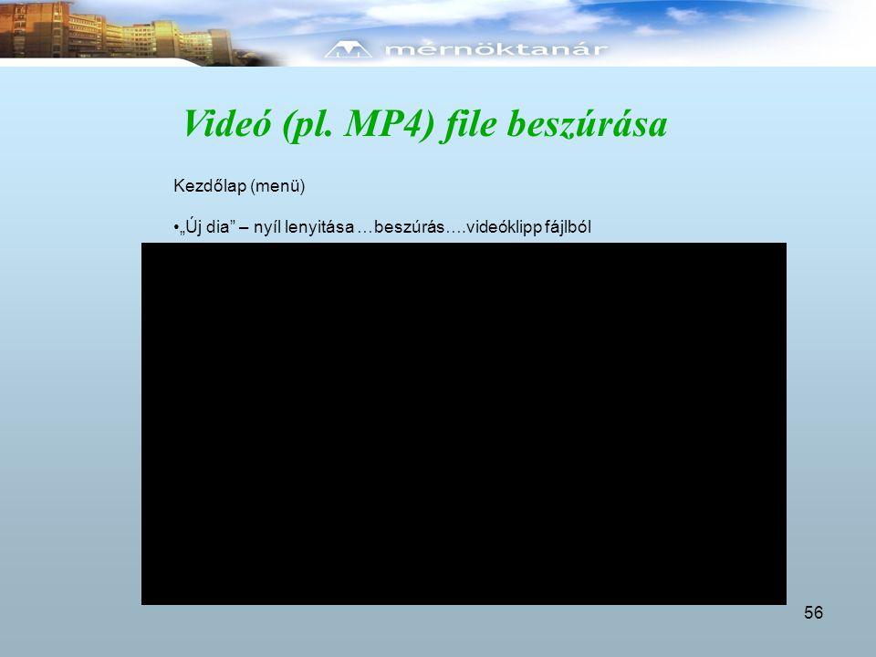 """Videó (pl. MP4) file beszúrása 56 Kezdőlap (menü) """"Új dia"""" – nyíl lenyitása …beszúrás….videóklipp fájlból"""