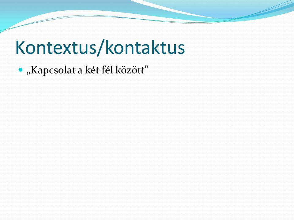 """Kontextus/kontaktus """"Kapcsolat a két fél között"""""""