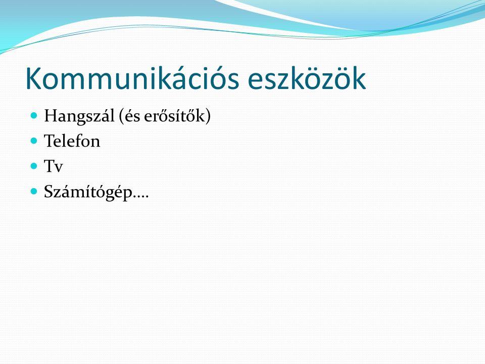 Kommunikációs eszközök Hangszál (és erősítők) Telefon Tv Számítógép….