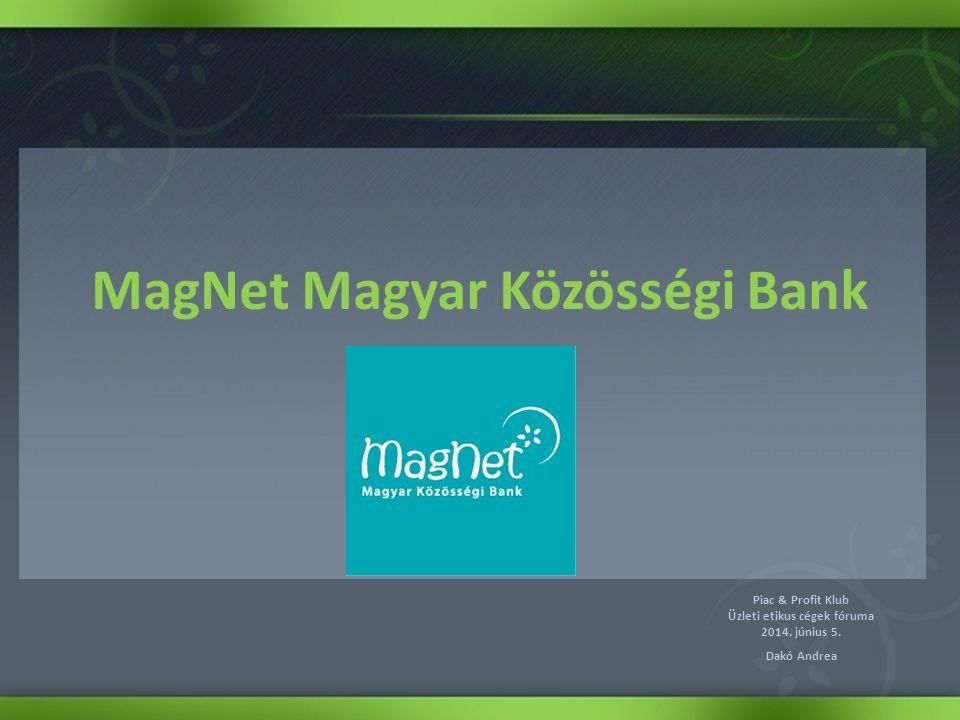 MagNet Magyar Közösségi Bank Piac & Profit Klub Üzleti etikus cégek fóruma 2014. június 5. Dakó Andrea